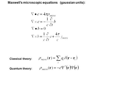 Maxwell's microscopic equations (gaussian units): Classical theory: Quantum theory: