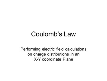Coulomb's Law Performing electric field calculations on charge distributions in an X-Y coordinate Plane.