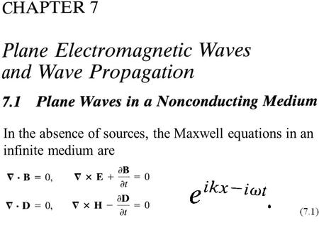 In the absence of sources, the Maxwell equations in an infinite medium are.
