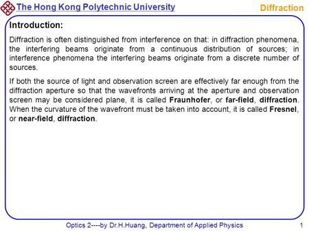 The Hong Kong Polytechnic University Optics 2----by Dr.H.Huang, Department of Applied Physics1 Diffraction Introduction: Diffraction is often distinguished.