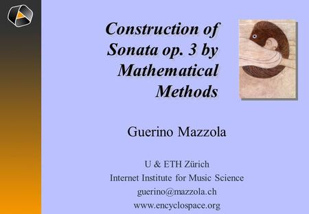 Guerino Mazzola U & ETH Zürich Internet Institute for Music Science  Construction of Sonata op. 3 by Mathematical.