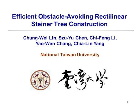 1 Efficient Obstacle-Avoiding Rectilinear Steiner Tree Construction Chung-Wei Lin, Szu-Yu Chen, Chi-Feng Li, Yao-Wen Chang, Chia-Lin Yang National Taiwan.
