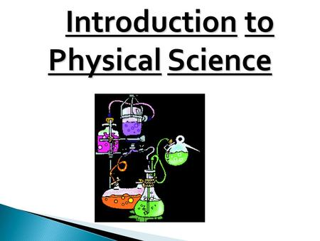 Introduction to Physical Science. A-Science- A-Science- Is a way of learning about the universe and it's natural laws (Gravity) 1- Skills of scientist.