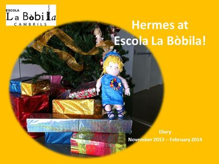 Hermes at Escola La Bòbila! Diary November 2013 – February 2014.