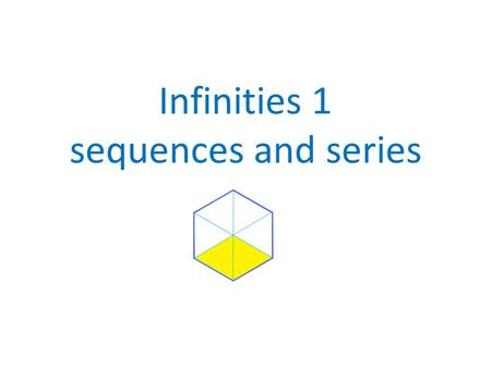 Infinities 1 sequences and series. Sequence – an ordered set of numbers or other objects.