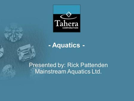 - Aquatics - Presented by: Rick Pattenden Mainstream Aquatics Ltd.