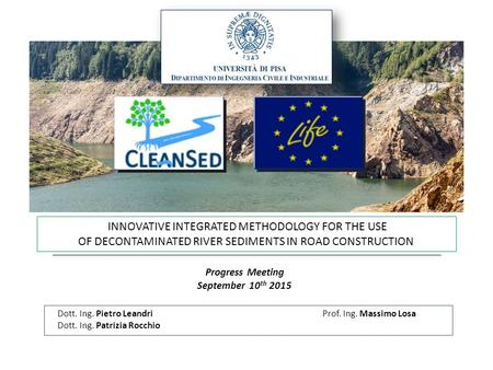 INNOVATIVE INTEGRATED METHODOLOGY FOR THE USE OF DECONTAMINATED RIVER SEDIMENTS IN ROAD CONSTRUCTION Progress Meeting September 10 th 2015 Prof. Ing. Massimo.