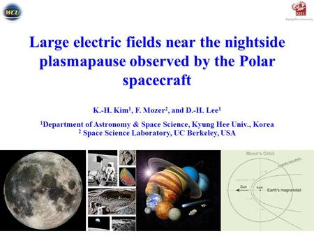 Large electric fields near the nightside plasmapause observed by the Polar spacecraft K.-H. Kim 1, F. Mozer 2, and D.-H. Lee 1 1 Department of Astronomy.