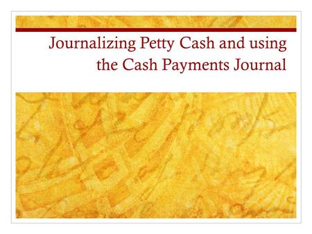 Journalizing Petty Cash and using the Cash Payments Journal.