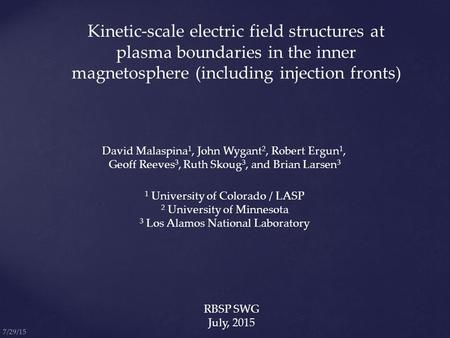 Kinetic-scale electric field structures at plasma boundaries in the inner magnetosphere (including injection fronts) David Malaspina 1, John Wygant 2,