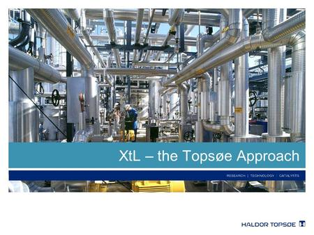 XtL – the Topsøe Approach. 2 Presentation outline  General introduction –Haldor Topsøe –What is XtL? –Focus of this presentation  Building blocks –Gasification.