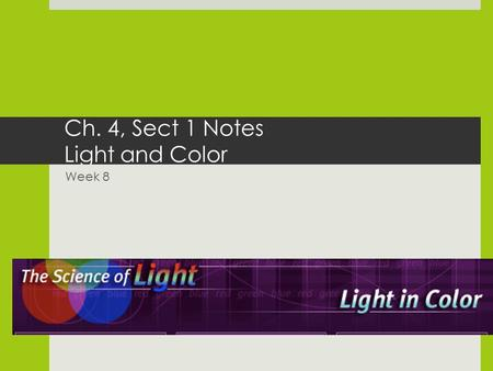 Ch. 4, Sect 1 Notes Light and Color Week 8. When Light Strikes an Object  When light strikes an object, the light can be ___ REFLECTED ___, ___ TRANSMITTED.