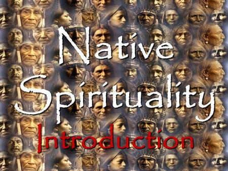 Introduction Native Spirituality Introduction.  It is impossible to identify a single founder of Aboriginal spirituality  Aboriginal inhabitants of.