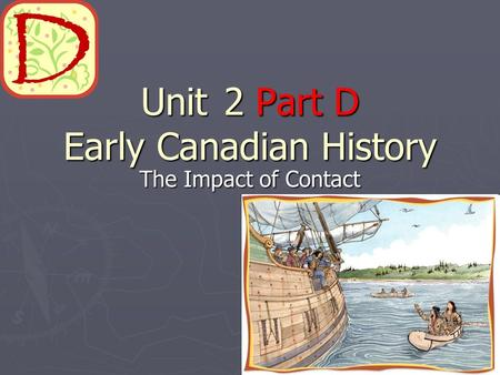 Unit 2 Part D Early Canadian History The Impact of Contact.