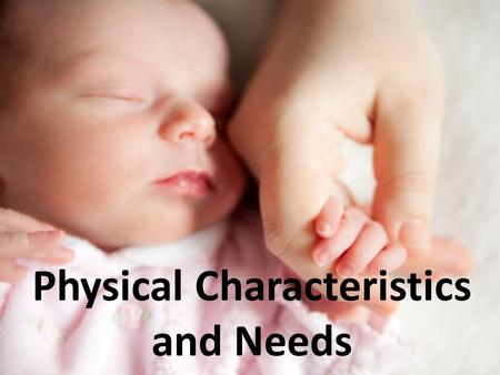 Physical Characteristics and Needs. Do Newborns Look Like This?