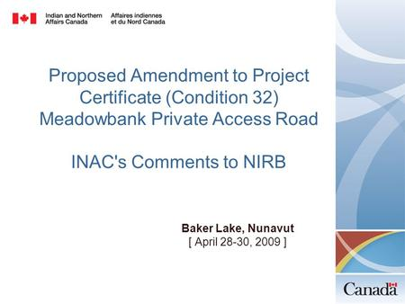 Proposed Amendment to Project Certificate (Condition 32) Meadowbank Private Access Road INAC's Comments to NIRB Baker Lake, Nunavut [ April 28-30, 2009.