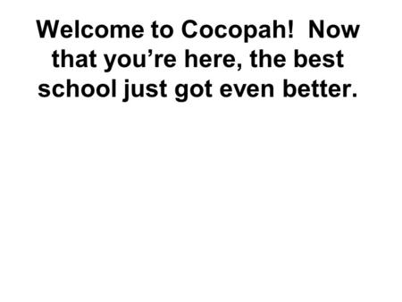 Welcome to Cocopah! Now that you're here, the best school just got even better.
