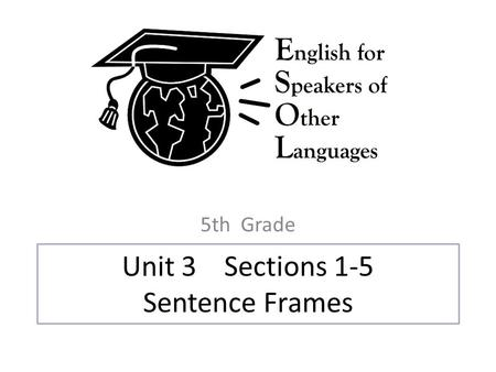 Unit 3 Sections 1-5 Sentence Frames 5th Grade. Unit 3 Section 1 Sentence Frames 5th Grade.