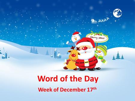 Word of the Day Week of December 17 th. hardy: someone or something that can survive in difficult conditions Part of Speech: adjective Which words are.