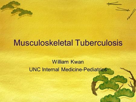 Musculoskeletal Tuberculosis William Kwan UNC Internal Medicine-Pediatrics.