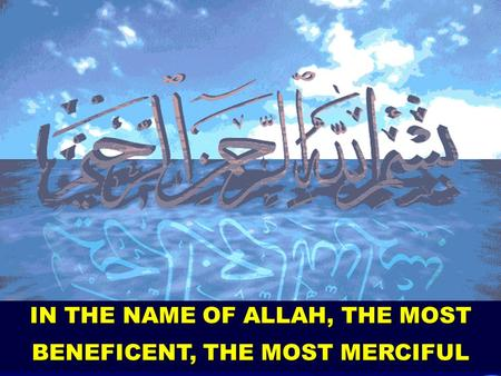 1 IN THE NAME OF ALLAH, THE MOST BENEFICENT, THE MOST MERCIFUL.