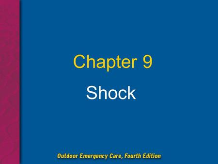 Chapter 9 Shock. Chapter 9: Shock 2 Objectives List signs and symptoms of shock. State the steps in the emergency medical care of a patient with signs.