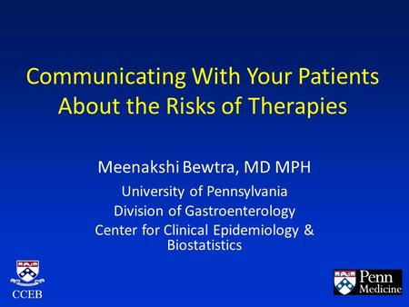 Communicating With Your Patients About the Risks of Therapies Meenakshi Bewtra, MD MPH University of Pennsylvania Division of Gastroenterology Center for.
