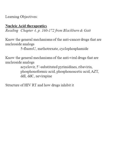 Learning Objectives: Nucleic Acid therapeutics ReadingChapter 4, p. 160-172 from Blackburn & Gait Know the general mechanisms of the anti-cancer drugs.