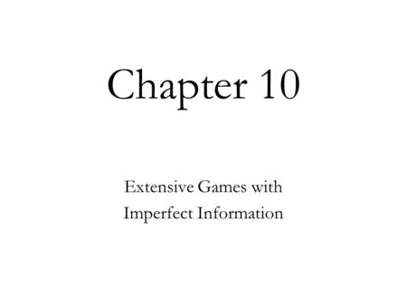 Chapter 10 Extensive Games with Imperfect Information.