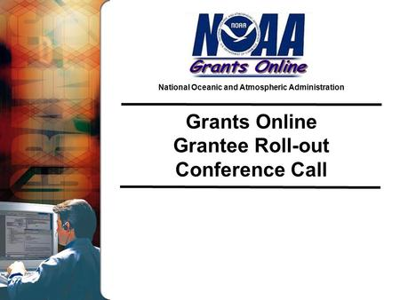 National Oceanic and Atmospheric Administration Grants Online Grantee Roll-out Conference Call.