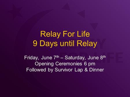 Relay For Life 9 Days until Relay Friday, June 7 th – Saturday, June 8 th Opening Ceremonies 6 pm Followed by Survivor Lap & Dinner.