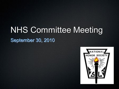 NHS Committee Meeting September 30, 2010. Paperwork... Sign in on the Attendance sheet NHS contract is due, should have parent signature Bring it next.