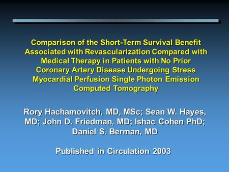 Published in Circulation 2003 Rory Hachamovitch, MD, MSc; Sean W. Hayes, MD; John D. Friedman, MD; Ishac Cohen PhD; Daniel S. Berman, MD Comparison of.