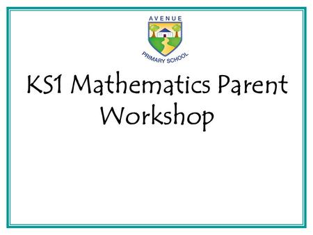 KS1 Mathematics Parent Workshop. Contents -The New Curriculum – what's new in Key Stage 1 -Place value -The 4 operations – including methods used and.