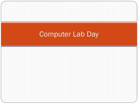 Computer Lab Day. Please Log on. Log In is your ID #. Password is your locker combination without the dashes. You will have to create a new password.