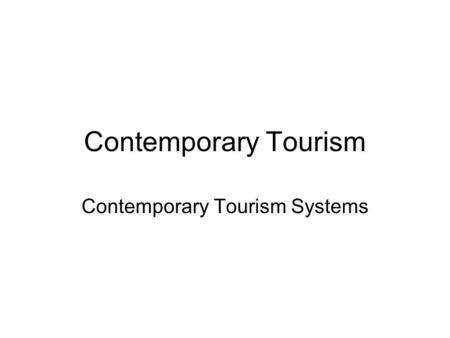 Contemporary Tourism Contemporary Tourism Systems.
