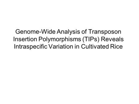 Genome-Wide Analysis of Transposon Insertion Polymorphisms (TIPs) Reveals Intraspecific Variation in Cultivated Rice.