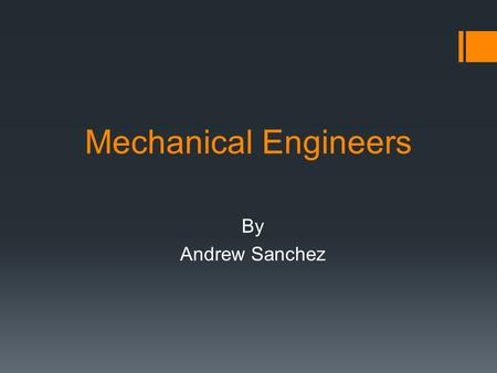 Mechanical Engineers By Andrew Sanchez. Skills Needed  Complex Problem Solving  Judgment and Decision Making  Calculus in Mathematics  Physics in.
