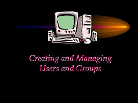 CHAPTER Creating and Managing Users and Groups. Chapter Objectives Explain the use of Local Users and Groups Tool in the Systems Tools Option to create.