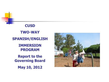 CUSD TWO-WAY SPANISH/ENGLISH IMMERSION PROGRAM Report to the Governing Board May 10, 2012.
