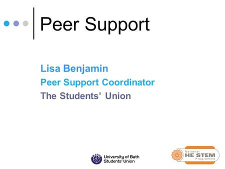 Peer Support Lisa Benjamin Peer Support Coordinator The Students' Union.