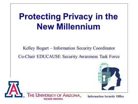 Information Security Office Protecting Privacy in the New Millennium © Copyright 2002. Melissa Guenther, LLC. All rights reserved. Kelley Bogart – Information.