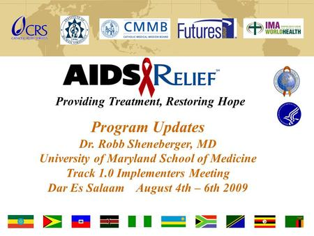 Providing Treatment, Restoring Hope Program Updates Dr. Robb Sheneberger, MD University of Maryland School of Medicine Track 1.0 Implementers Meeting Dar.