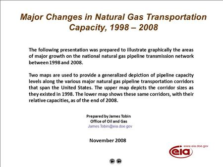 Major Changes in Natural Gas Transportation Capacity, 1998 – 2008 Next  The following presentation was prepared to illustrate graphically the areas of.