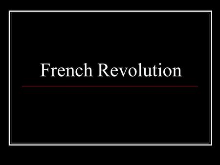 French Revolution. Prior to the revolution New views of power and authority Bad weather destroyed harvests Financial bankruptcy of the government.