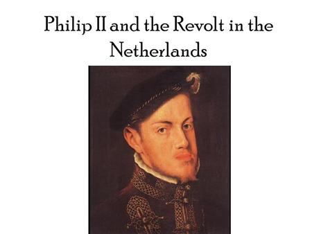 Philip II and the Revolt in the Netherlands. Spanish Empire of Philip II.
