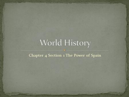 Chapter 4 Section 1 The Power of Spain. Absolute monarch A ruler whose power was not limited by having to consult with the nobles, common people, or their.