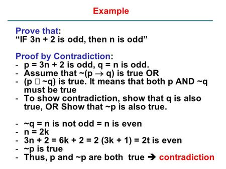 "Example Prove that: ""IF 3n + 2 is odd, then n is odd"" Proof by Contradiction: -p = 3n + 2 is odd, q = n is odd. -Assume that ~(p  q) is true OR -(p "
