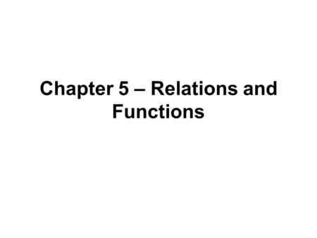 Chapter 5 – Relations and Functions. 5.1Cartesian Products and Relations Definition 5.1: For sets A, B  U, the Cartesian product, or cross product, of.