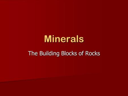Minerals The Building Blocks of Rocks. Natural Beauties The Hope Diamond.